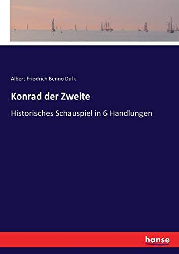 Konrad der Zweite: Historisches Schauspiel in 6 Handlungen