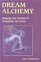 Dream Alchemy: Shaping Our Dreams to Transform Our Lives 0875420176 Book Cover