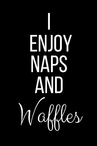 I Enjoy Naps And Waffles: Funny Slogan-Blank Lined Journal-120 Pages 6 x 9