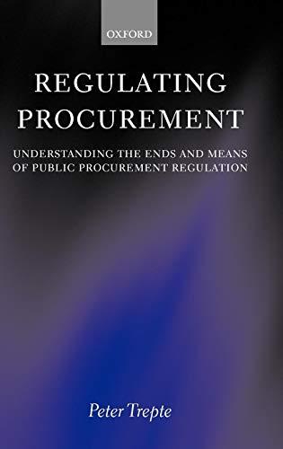 Download Regulating Procurement: Understanding the Ends and Means of Public Procurement Regulation 0198267754