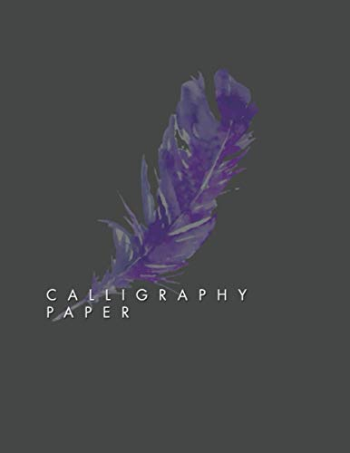 Calligraphy Paper: 150 Sheet Pages, Calligraphy Practice Paper And Workbook For Lettering Artist , Beginners
