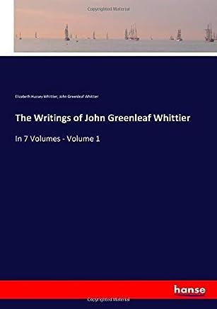 The Writings of John Greenleaf Whittier: In 7 Volumes - Volume 1