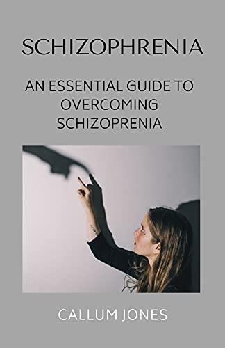 Schizophrenia: An Essential Guide to Overcoming Schizophrenia (English Edition)