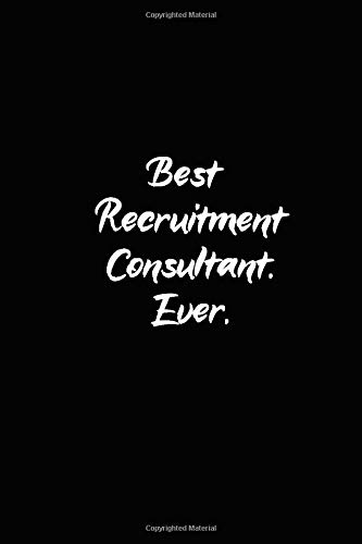 Best Recruitment Consultant. Ever.: Lined Notebook, 6x9 120 White Pages