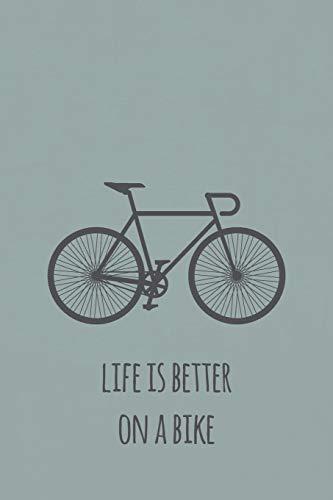 Life is better on a bike: Notizbuch für Rennradfahrer und Fahrradfans (liniert)