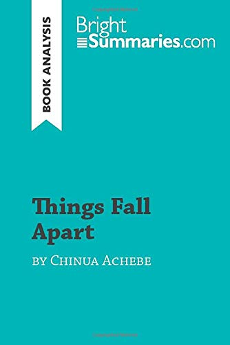Things Fall Apart by Chinua Achebe (Book Analysis): Detailed Summary, Analysis and Reading Guide [Lingua inglese]