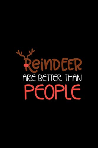 Reindeer Are Better Than People: Notebook Journal Composition Blank Lined Diary Notepad 120 Pages Paperback Black Solid Reindeer