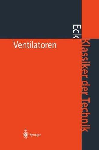 Ventilatoren: Entwurf und Betrieb der Radial-, Axial- und Querstromventilatoren (Klassiker der Technik) (German Edition)
