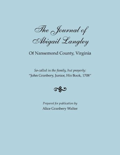 "The Journal of Abigail Langley of Nansemond County, Virginia. So-called in the family, but properly: ""John Granbery, Junior, His Book, 1708"" -  Alice Granbery Walter, Paperback"