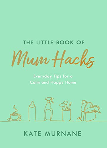 The Little Book of Mum Hacks: Over 150+ life-changing tips and a must-read for expecting and new mums! (English Edition)