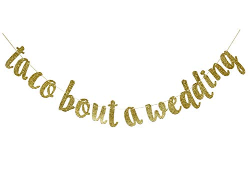 Taco Bout a Wedding Gold Glitter Banner Sign Garland for Mexican Fiesta Themed Bridal Shower Bachelorette Party Wedding Decorations Engagement Supplies Cursive Bunting Photo Booth Props