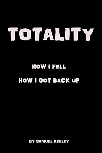 Totality: How I fell, how I got up.