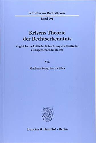 Kelsens Theorie der Rechtserkenntnis.: Zugleich eine kritische Betrachtung der Positivität als Eigenschaft des Rechts. (Schriften zur Rechtstheorie)