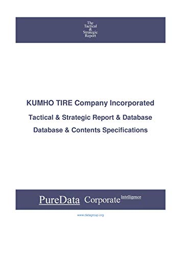 KUMHO TIRE Company Incorporated: Tactical & Strategic Database Specifications - Korea perspectives (Tactical & Strategic - South Korea Book 31812) (English Edition)