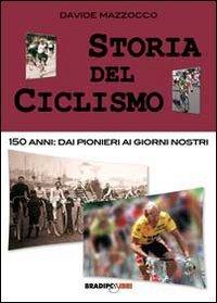Storia del ciclismo. 150 anni. Dai pionieri ai giorni nostri