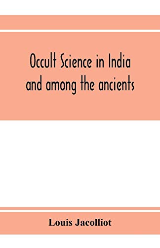 Occult science in India and among the ancients: with an account of their mystic initiations and the history of spiritism