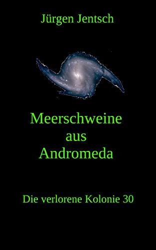 Meerschweine aus Andromeda (Die verlorene Kolonie 30)