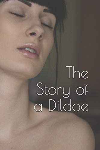 The Story of a Dildoe: A Tale in Five Tableaux