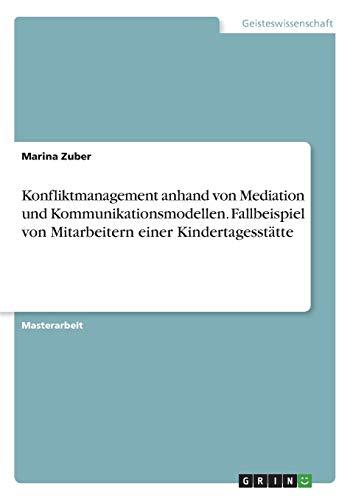 Konfliktmanagement anhand von Mediation und Kommunikationsmodellen. Fallbeispiel von Mitarbeitern einer Kindertagesstätte