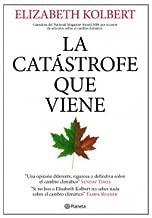 La catastrofe que viene / Field Notes from a Catastrophe: Apuntes desde el frente del cambio climatico / Man, Nature, and Climate Change (Spanish Edition)