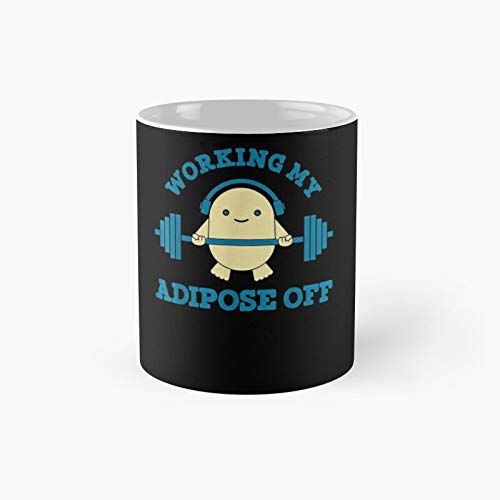 Working My Adipose Off Classic Mugh - Funny Gift Coffee Mug Tea Cup White 11 Oz The Best Gift For Holidays.