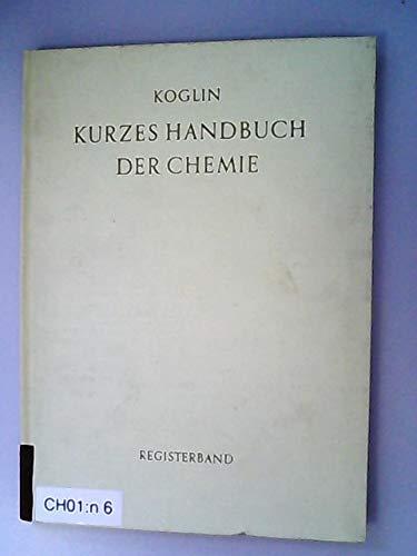 Kurzes Handbuch der Chemie. Registerband. Raumgruppen, Bruttoformeln (Prozenttabellen), Wichten, Schmelzpunkte, Siedepunkte und Lichtbrechungsindizes.