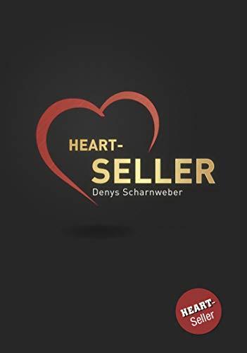 Heart-Seller® – Mit der Kraft des Herzens verkaufen, führen, leben