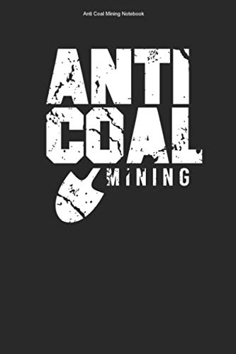 Anti Coal Mining Notebook: 100 Pages | Lined Interior | Clean Shovel Gift Environment Mine Green Ene