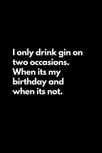 I only drink gin on two occasions. When its my birthday and when its not: Funny Lined Notebook For Work, Office, Business, Women, Men, Coworker, ... Admin, Accountant, Actuary, Directors