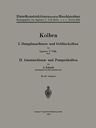 Kolben: I. Dampfmaschinen- und Gebläsekolben. II. Gasmaschinen- und Pumpenkolben (Einzelkonstruktionen aus dem Maschinenbau (2), Band 2)