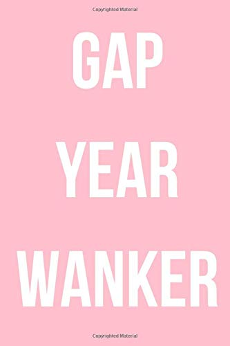 Gap Year Wanker: Travelling Notebook, A5 120 Lined Pages Notepad, Planner, Funny/Meme/Humour Journal, For Women, Men, Travellers, Uni