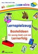 Lernspielzeug - Bastelideen für wenig Geld und viel Lernerfolg (Die Kinder-Ideen-Kiste)