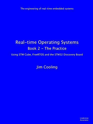 Real-time Operating Systems: Book 2 - The Practice (The engineering of real-time embedded systems)