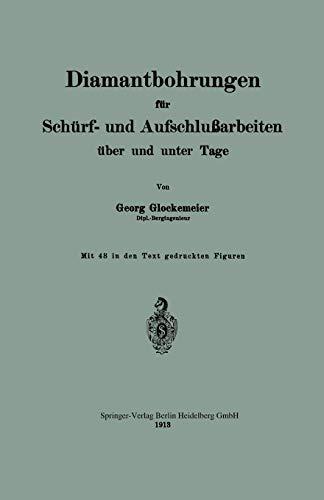 Diamantbohrungen für Schürf- und Aufschlußarbeiten über und unter Tage (German Edition)