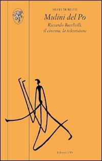 Mulini del Po. Riccardo Bacchelli, il cinema, la televisione