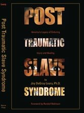 Post Traumatic Slave Syndrome: America's Legacy of...