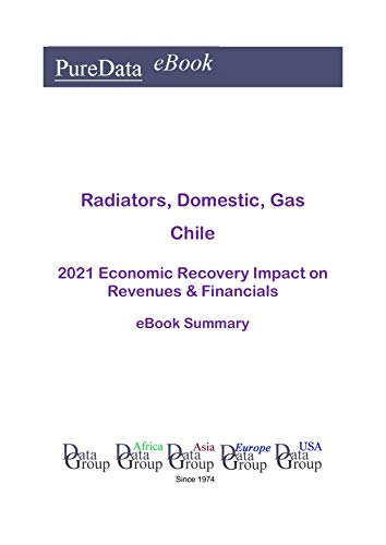 Radiators, Domestic, Gas Chile Summary: 2021 Economic Recovery Impact on Revenues & Financials (English Edition)