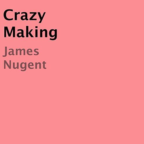 Crazy Making                   By:                                                                                                                                 James Nugent                               Narrated by:                                                                                                                                 Robert Slone                      Length: 27 mins     1 rating     Overall 3.0