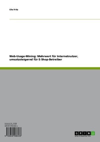 Web-Usage-Mining: Mehrwert für Internetnutzer, umsatzsteigernd für E-Shop-Betreiber (German Edition)