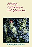Painting, Psychoanalysis, and Spirituality (Contemporary Artists and their Critics)