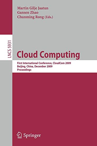 Cloud Computing: First International Conference, CloudCom 2009, Beijing, China, December 1-4, 2009, Proceedings (Lecture Notes in Computer Science (5931), Band 5931)