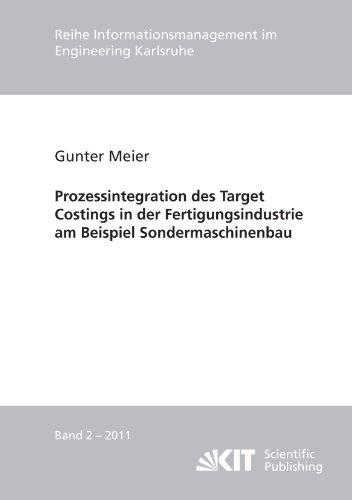 Prozessintegration des Target Costings in der Fertigungsindustrie am Beispiel Sondermaschinenbau (Reihe Informationsmanagement im Engineering ... im Ingenieurwesen (IMI))