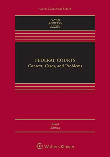 Compare Textbook Prices for Federal Courts: Context, Cases, and Problems Aspen Casebook 3 Edition ISBN 9781543809039 by Michael Finch,Caprice L. Roberts,Michael P. Allen