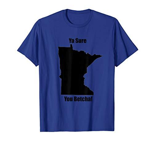 Ya Sure You Betcha! Minnesota T Shirt