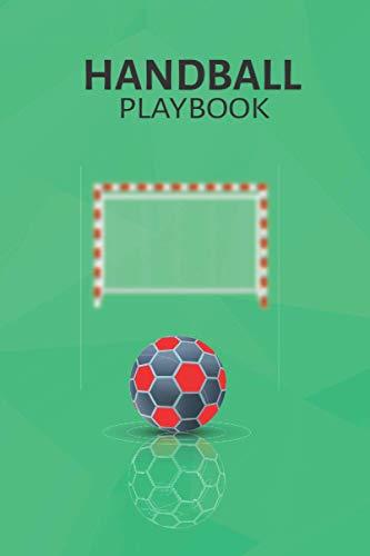 Handball Playbook: Handball Playbook: Coach's Need Handball Record Book For Practical planning, Handball Exercise Planner, Blank Handball Play Chart Notebook for handballer