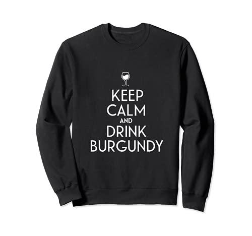 Gardez votre calme et buvez un amateur de vin de Bourgogne Sweatshirt