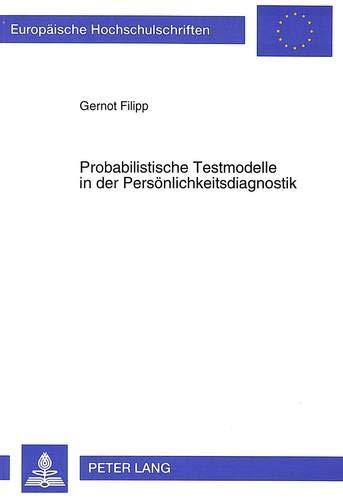 Probabilistische Testmodelle in der Persönlichkeitsdiagnostik (Europäische Hochschulschriften / European University Studies / Publications ... Psychology / Série 6: Psychologie, Band 410)