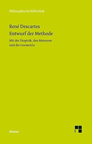 Entwurf der Methode. Mit der Dioptrik, den Meteoren und der Geometrie (Philosophische Bibliothek) by René Descartes (2015-03-11)