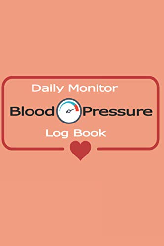 Daily Monitor Blood Pressure Log Book: Record & Monitor Blood Pressure at Home/ Simple & Easy Daily Log (Size 6 x 9 Inch/ 120 Pages)