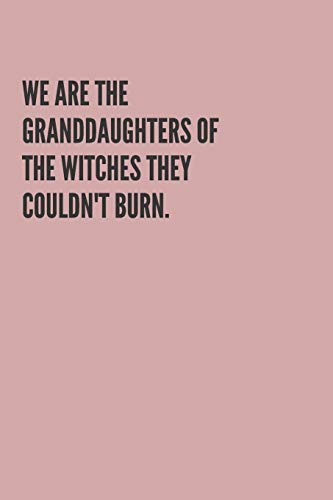 WE ARE THE GRANDDAUGHTERS OF THE WITCHES THEY COULDN'T BURN.: Notebook Journal, beautiful soft pink matte cover | 120 pages blank lined white paper for writing